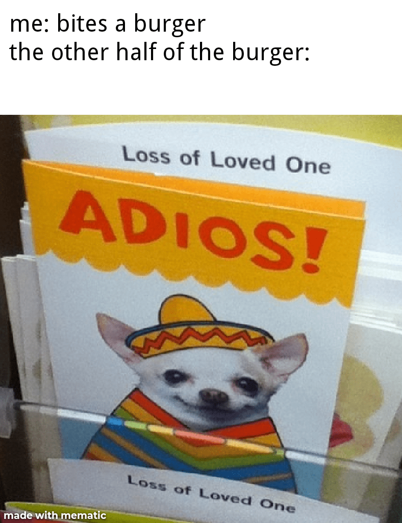 Loss Of A Loved One Adios : loved, adios, Onion, Moist_memes