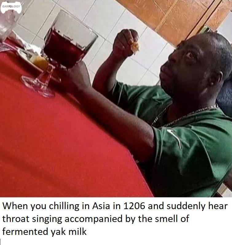 *Throat singing intensifies* : HistoryMemes