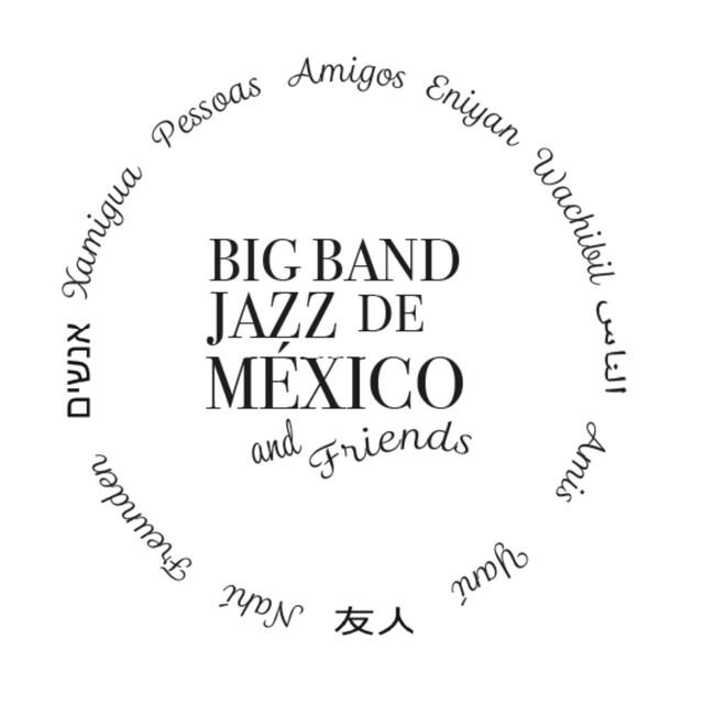 Big Band Jazz de México And Friends by Big Band Jazz de