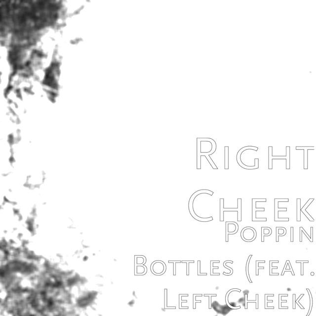 Poppin Bottles (feat. Left Cheek) by Right Cheek on Spotify