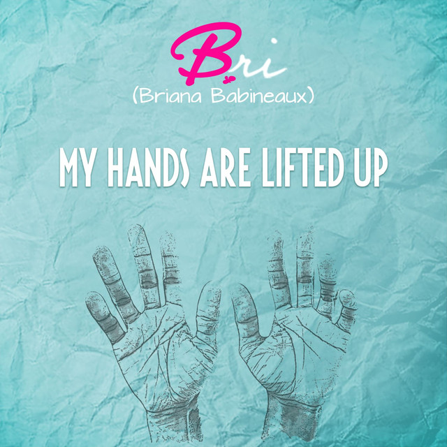 My Hands Are Lifted Up. a song by Bri (Briana Babineaux) on Spotify