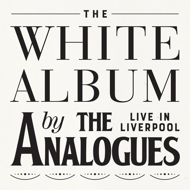 The White Album Live In Liverpool by The Analogues on Spotify