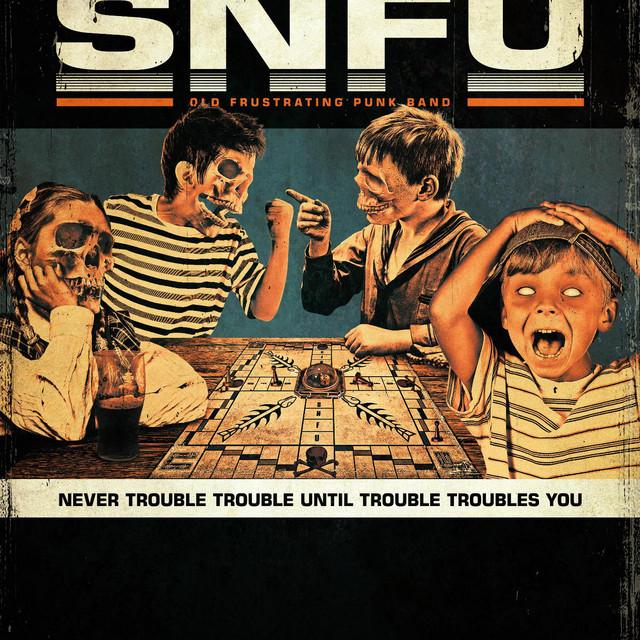 Never Trouble Trouble. Until Trouble Troubles You - Album by SNFU | Spotify
