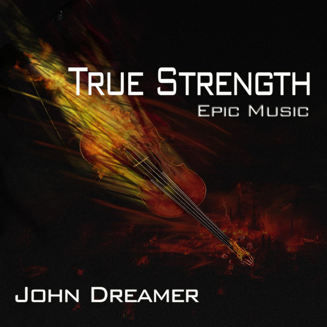 True Strength - Epic Music. a song by John Dreamer on Spotify