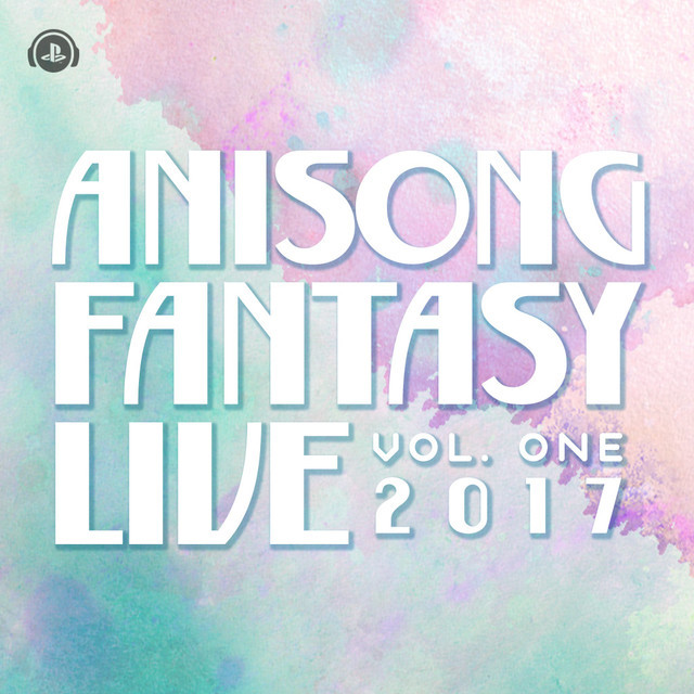 Anisong Fantasy Live 2017 - playlist by PlayStation™Music Asia   Spotify