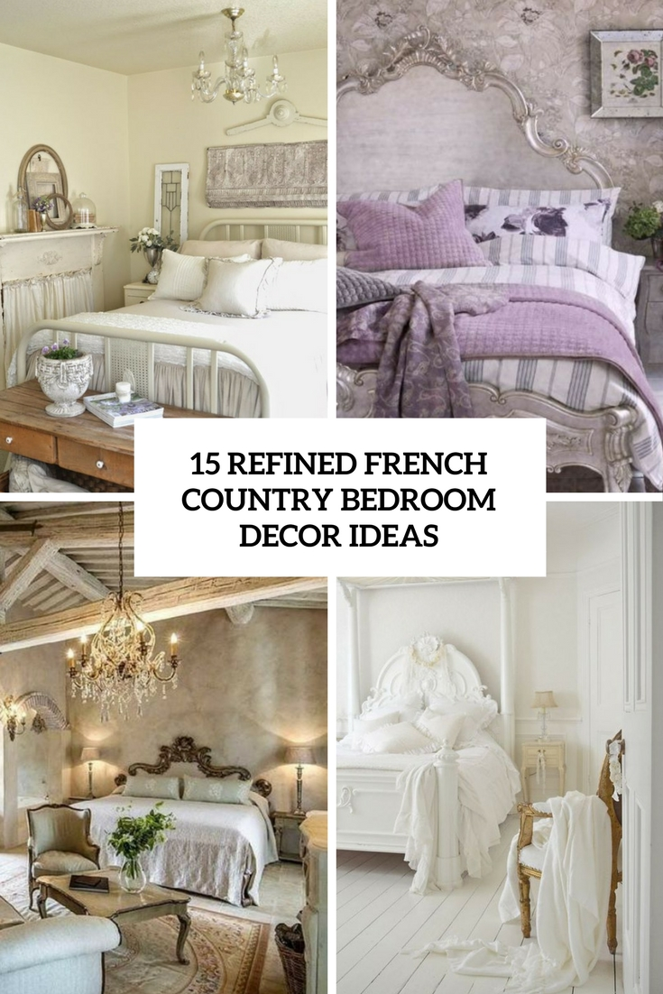 15 Refined French Country Bedroom Decor Ideas Shelterness