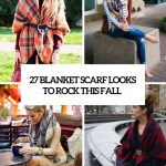 27 Blanket Scarf Looks To Rock This Fall Styleoholic