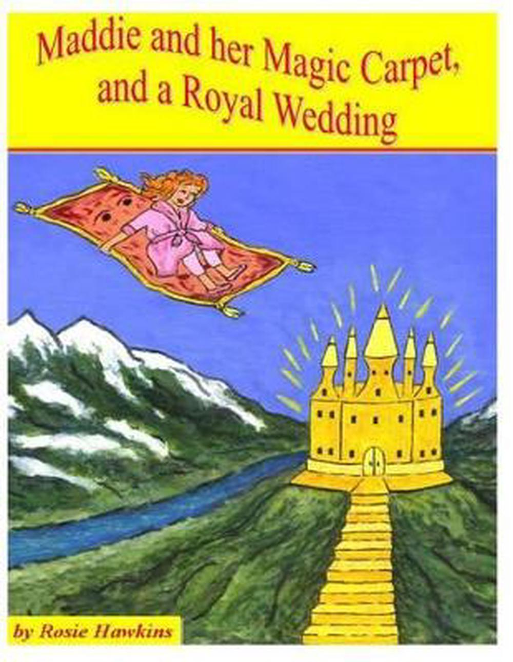 Maddie and Her Magic Carpet, and a Royal Wedding by Rosie Hawkins (English) Pape 9781497547438   eBay