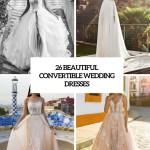 26 Beautiful Convertible Wedding Dresses Weddingomania