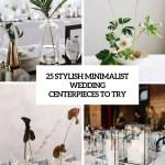 25 Stylish Minimalist Wedding Centerpieces To Try Weddingomania