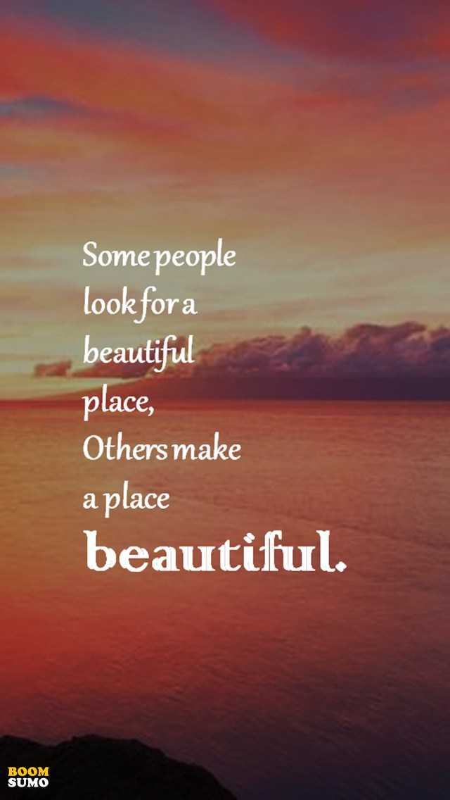 Positive Life Quotes Don T Look For A Beautiful Place