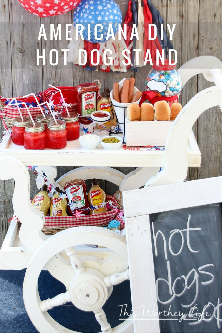 Americana DIY Hot Dog Stand This Worthey Life Food