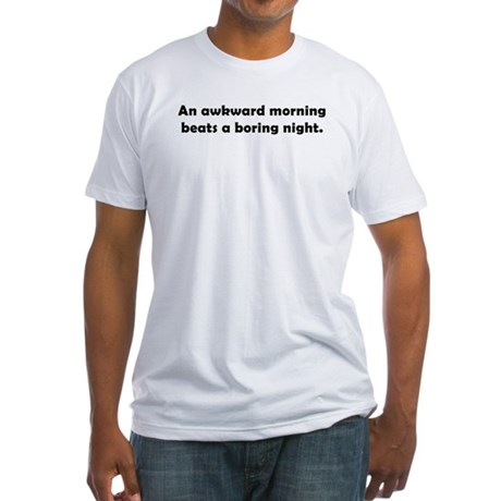 An Awkward Morning Beats a Bo Shirt