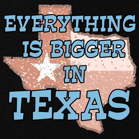 Everything Is Bigger In Texas T Shirt By Dynotees