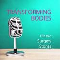 Transforming Bodies Plastic Surgery Stories