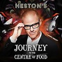 Heston's Journey to the Centre of Food