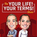 The Your Life! Your Terms! Show