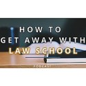 How to Get Away With Law School