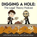 Digging a Hole | The Legal Theory Podcast