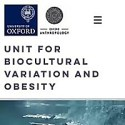 Oxford Obesity - Unit for Biocultural Variation and Obesity, University of Oxford
