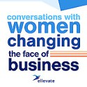 Ellevate Podcast | Conversations With Women Changing the Face of Business