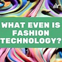 What even is Fashion Technology?