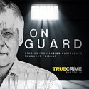 On Guard - Stories From Inside Australia's Toughest Prisons