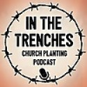 In The Trenches Church Planting Podcast