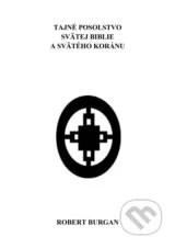 Tajné posolstvo svätej Biblie a svätého Koránu - Robert Burgan