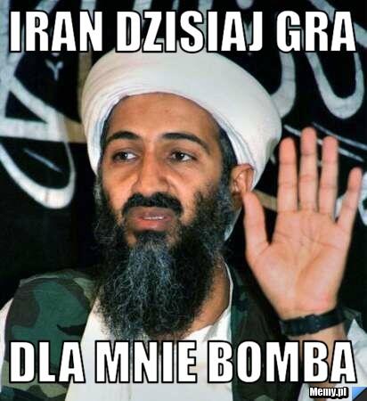 Iran dzisiaj gra dla mnie bomba - Memy.pl
