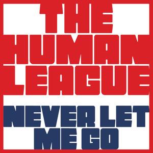 The Human League - Never Let Me Go