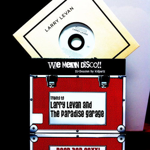 Tribute to Larry Levan  The Paradise Garage by WE MEAN DISCO by WeMeanDisco  We Mean Disco