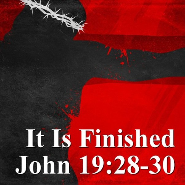 It is Finished! - John 19:28-30 by Bret Hammond