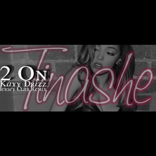 Tinashe - 2 On (@KAYYDRIZZ REMIX)