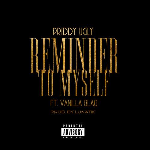 Priddy Ugly - Reminder To Myself ft. Vanilla Blaq (Prod. by Lunatik)