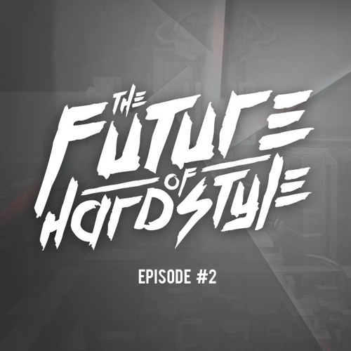 Episode #2  The Future Of Hardstyle By Hard News  Free