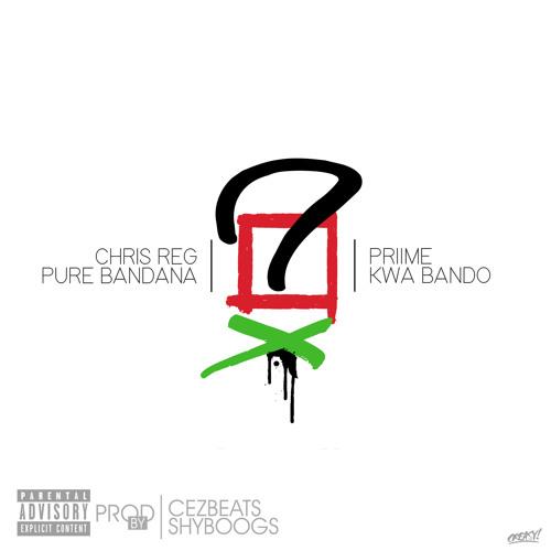 Chris Reg, Pure Bandana, PRiiMe, & Kwa Bando