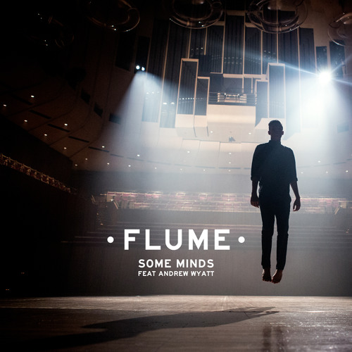 Some Minds Feat Andrew Wyatt By Flume  Free Listening On