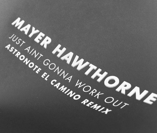 Just Aint Gonna Work Out Astronote El Camino Remix By Mayer Hawthorne Free Listening On Soundcloud