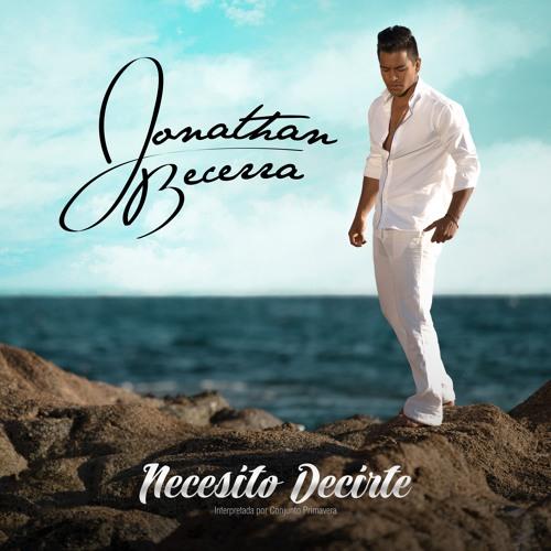 Jonathan Becerra  Necesito Decirte By Latinpowermusic