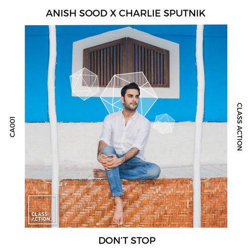 Anish Sood x Charlie Sputnik - Don't Stop (Original Mix)