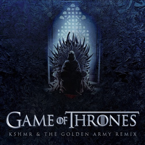 Kshmr S Highly Awaited Remix Of The Game Of Thrones Theme Song Is