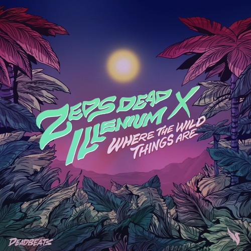 Zeds Dead Illenium Where The Wild Things Are