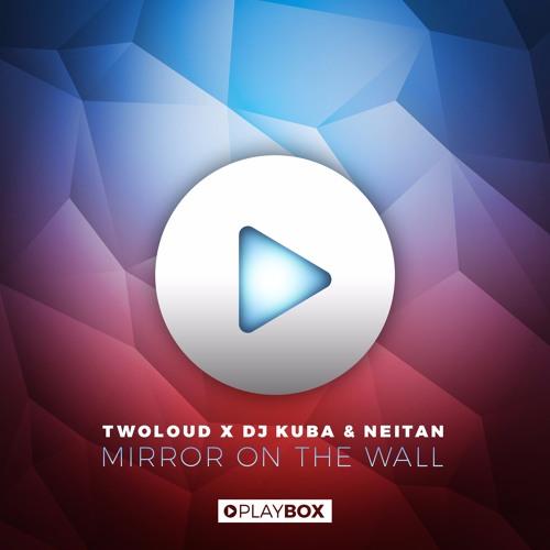 Twoloud X Dj Kuba Amp Neitan Mirror On The Wall Original Mix By Dj Kuba Amp Neitan On Soundcloud Hear The World S Sounds