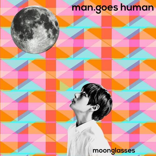 Man.goes Human Moonglasses EP