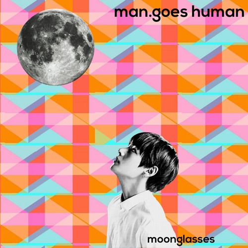 Man.goes Human Moonglasses EP
