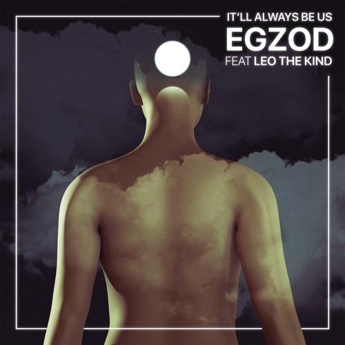 EGZOD It'll Always Be Us
