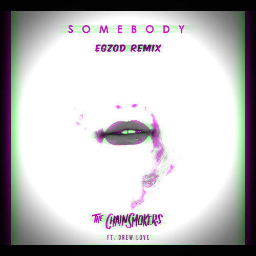 The Chainsmokers - Somebody (Egzod Remix)