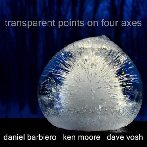 daniel barbiero, ken moore, dave vosh – transparent points on four axes