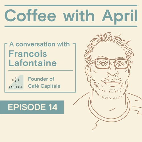 Episode 14 How To Start A Coffee Business With Cafe Capital Founder Francois Lafontaine By Coffee With April On Soundcloud Hear The World S Sounds